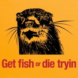 get fish or die tryin